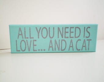 All You Need Is Love and a Cat, Need Love and Cat Sign, Cat Sign, Gift for Cat Lover, Elegant Cat Sign, Teal Cat Decor