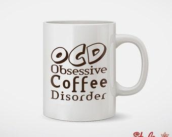 OCD Obsessive Coffee Disorder Coffee Mug