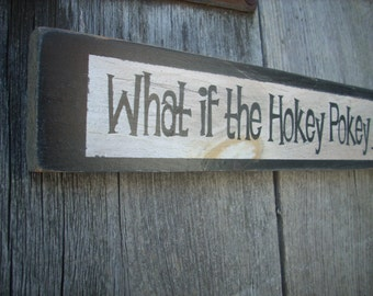 What if the Hokey Pokey Is What It's All About  Shabby Wood Sign funny painted sign
