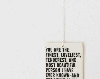 porcelain wall tag screenprinted text you are the finest, loveliest, tenderest, and most beautiful person i have ever known... -fitzgerald