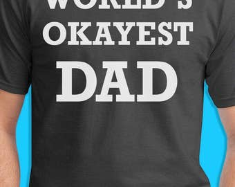 World's Okayest Dad T Shirt. Funny Father's Day Gift From Sons. Fathers Day Shirt Quick Last Minute Shipping 2XL 3XL sizes