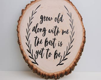 Grow Old Along With Me Wooden Sign