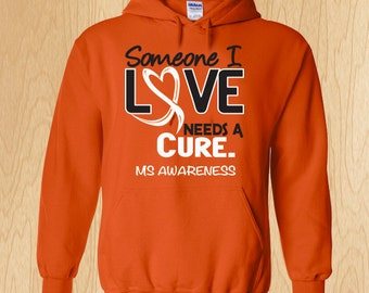 """Multiple Sclerosis """"Someone I Love Needs A Cure"""" Sweatshirt"""