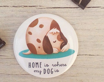 Dog Round Magnet - Magnetic Fridge illustration, home is where my dog is,