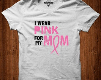 I Wear Pink For My Mom, Breast Cancer Awareness, Breast Cancer Shirt, Breast Cancer Survivor, Breast Cancer Gift, Support Breast Cancer