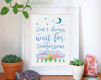 Don't Always Wait For Tomorrow, Inspirational Wall Art, Inspirational Quotes, Gifts For Her, Typography Print, Home Decor, Office, A4, A3