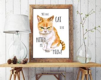 Cat to Be Kitten Me, Art Print, Cat Gift, Grumpy Cat, Ginger, Funny Art, 5x7, A4, A5, Gift, Cat Lover, Kitten, Cute, Handmade