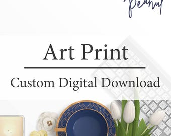 Custom Art Print - Nursery Art Print, Home Wall Art, Office Decor - Wedding Gift, Housewarming Gift, Instant Download, Printed Wall Art