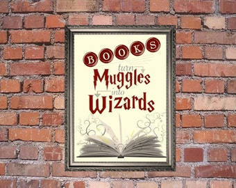 Books Turn Muggles Into Wizards - Wall Print - Instant Download
