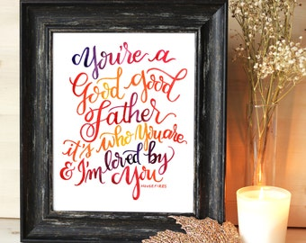 "8x10 PRINT Hand Inked - ""Good Good Father"" lyrics by Housefires - Watercolour Lettering"