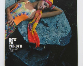 HOW TO Tie Dye, As seen in LOOK, beautifully photographed booklet from Rit Dyes, 1970.
