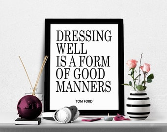 Dressing Well Is A Form Of Good Manners, Tom Ford Quote, Fashion Quote, Fashion Poster, Gift for Woman, Digital Print, Scandinavian Print