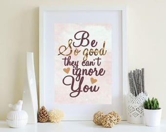 Motivational Words Print, Be So Good They Can't Ignore You, Empowering Print, Inspirational Quote, Motivational Quote, Downloadable Print