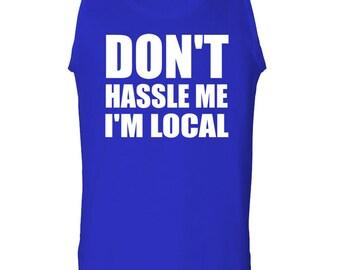 DON'T HASSLE ME I'm Local tanktop sleeveless darks