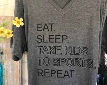 Eat sleep take Kids to Sports, Repeat v-neck tshirt, sports mom shirt, sports dad shirt