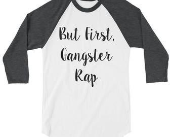 But first gangster rap- But first gangster rap shirt, But first gangster rapbasbeall shirt, But first gangster rap shirts