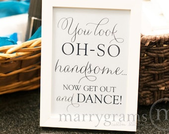 Wedding Bathroom Sign - You Look Oh So Handsome.. Now Get Out and DANCE- Wedding Reception Signage -Toiletries Sign - Numbers SS01