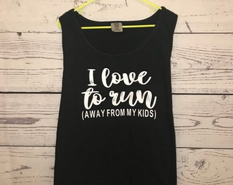 I Love To Run Away From  My Kids (Tank) Ask Specifically  for a T-shirt