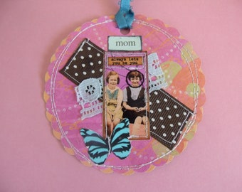 "Mom ""Always Lets You be You"" mixed media Tag/Gift Tag/Scrapbook/Card"