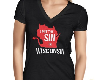 I Put The Sin In Wisconsin V Neck Shirt.