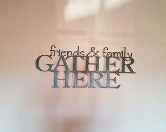 friends and family gather here-metal art-home-sign-steel-wall