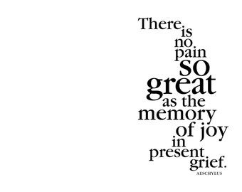 Sympathy Card. There is no pain so great as the memory of joy in present grief. Aeschylus. modern, digital printable, black typography