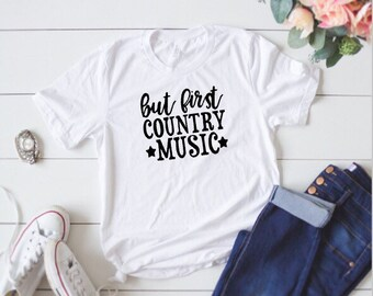 But First County Music, Country Music Festival Shirts, Summer time shirts, County Music Shirt, Country Concert Shirt, Concert Shirt