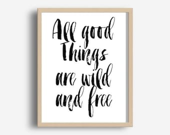 All Good Things Are Wild And Free, Digital Download, Motivational Print, Typography Poster, Inspirational Quote, Word Art, Wall Decor