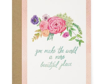 A More Beautiful Place Floral Bouquet Greeting Card - Illustrated Everyday, Just Because, Love You, Friendship Card