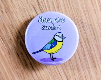 You are such a (tit!), button badge, blue tit badge, Sweary gift, Sweary badge, funny badge, punny gift, Bird gift, Offensive badge