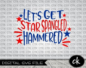 SVG Cut File, Instant Download, Cricut, Silhouette, Stencil,, T-Shirt, Fourth of July, Star Spangled Hammered, Alcohol, Party, Fireworks