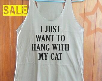 I just want to hang with my cat shirt hipster graphic shirt slogan tank women shirt tumblr shirt workout tank top trendy shirt size S M L