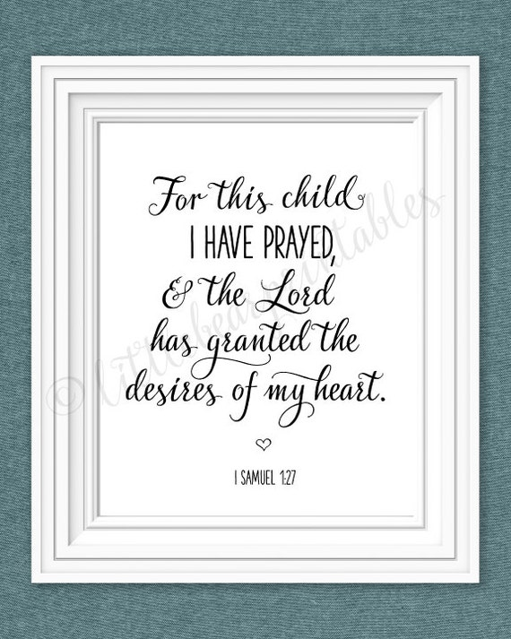 For this child i have prayed printable nursery wall art the lord granted the desires of my heart i samuel 127 bible verse baby room