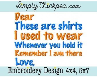 Embroidery Design - Dear Blank These are Shirts I Used to Wear Whenever you Hold It Remember I Am There Love Blank - For 4x4 and 5x7 Hoops