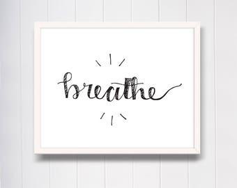 Breathe Print, Breathe Wall Art, Printable Inspirational Quote, Printable Gift