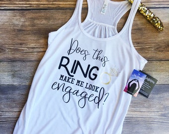 does this ring make me look engaged, shirt, sweater, sweatshirt, crop top, tank top, mug, engagement shirt, fiance, future mrs, gift, wife