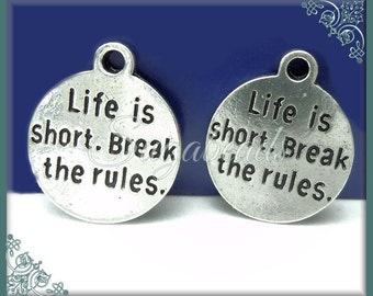 6 Antiqued Silver Round Stamped Charm Life is Short Break the Rules 22mm PS187