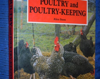 Poultry and Poultry-Keeping Alice Stern Raising Chickens Ducks Geese Turkeys Diseases Breeding Rearing 1988