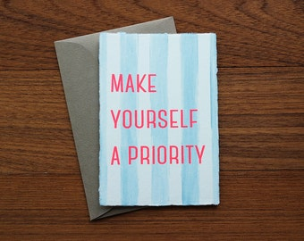 Make yourself a priority / Handmade Screen Printed Washi Quote Greeting Card
