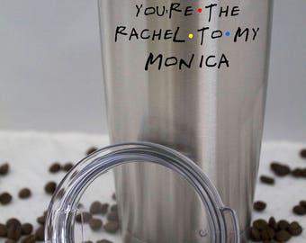 You're The Rachel To My Monica-You're The Monica To My Rachel-Friends TV Show-Ozark Trail Tumbler