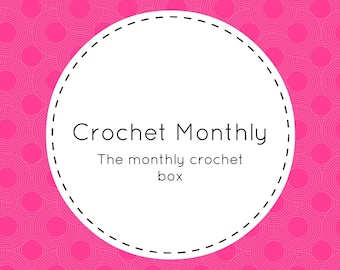 Crochet Monthly, Monthly Crochet Subscription, Monthly Crochet Kit Subscription Box