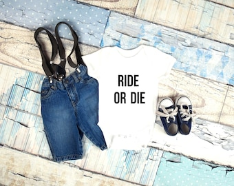 Ride or die graphic baby clothing for newborn, 6 months, 12 months, and 18 months funny graphic shirt, baby girl, baby boy, clothes