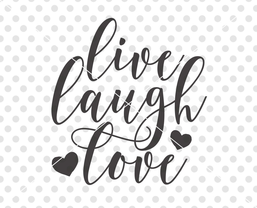 Live Laugh Love Quotes Live Laugh Love Svg Love Svg Love Cut File Love Cutting