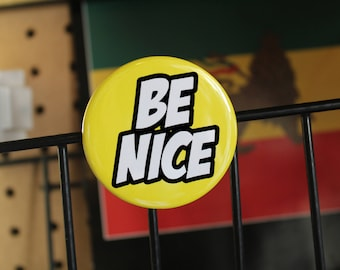 Be Nice - Pinback or Magnet Button or Badge Reel
