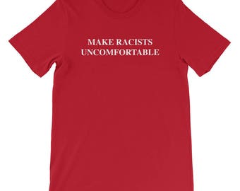Make Racists Uncomfortable T-shirt