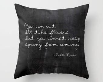 Pablo Neruda Quote Pillow, Spring Pillows, Shabby Chic, Boho, Cottage Decor, Inspirational Quote, Black Cushion Cover, 18x18, 22x22, Gifts