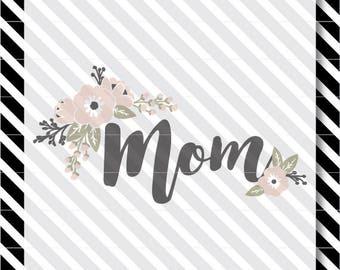 Mother's Day Svg File - Mom Svg Cut File - Mother's Day Cut File - Mother's Day Clip Art - SVG Cut File - Flowers Cut File - Floral Svg Cut