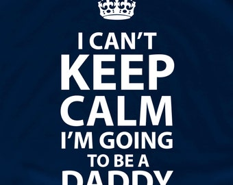I can't keep calm I'm going to be a daddy dad gift shower gift mommy to be New Baby maternity shirt pregnancy christmas gift
