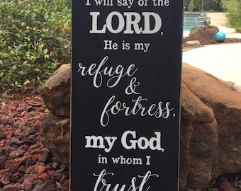 "Psalm 91:2 - I will say of the LORD, He is my refuge & fortress, my God, in whom I trust. Scripture Sign - 12"" x 24"""