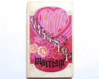 Love Courtship Marriage Being an Invaluable and Instructive Guide for the Romantically Inclined.